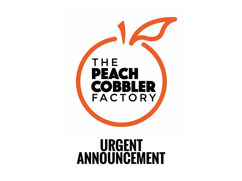 The Peach Cobbler Factory - Urgent Announcement